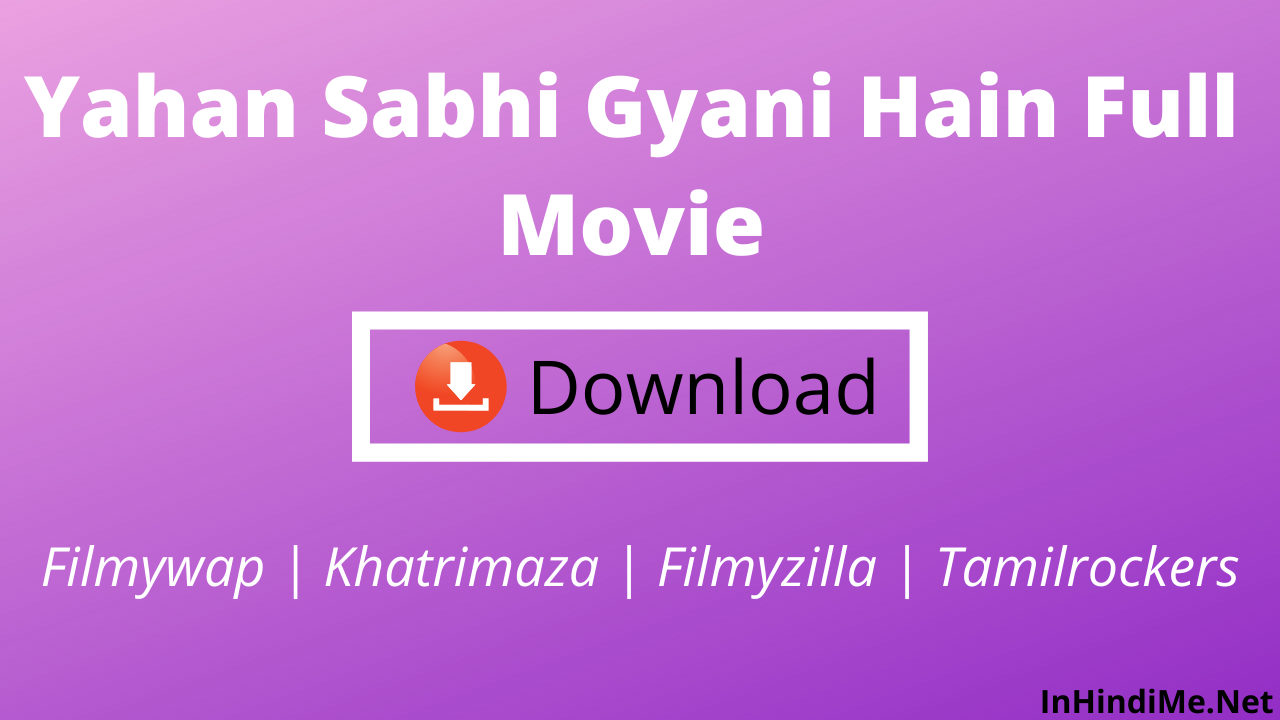 Yahan Sabhi Gyani Hain Full Movie Download