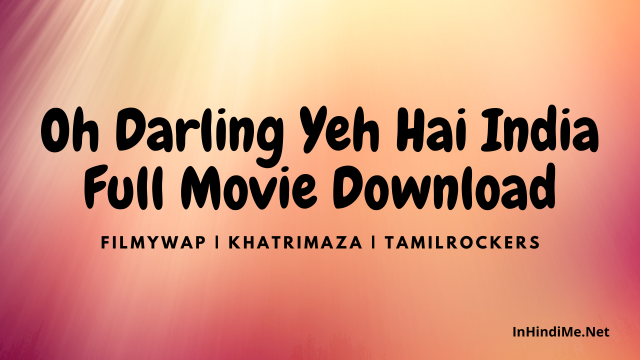Oh Darling Yeh Hai India Full Movie Download